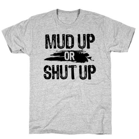 Mud Up Or Shut Up T-Shirt
