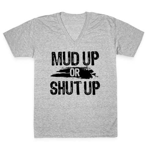 Mud Up Or Shut Up V-Neck Tee Shirt