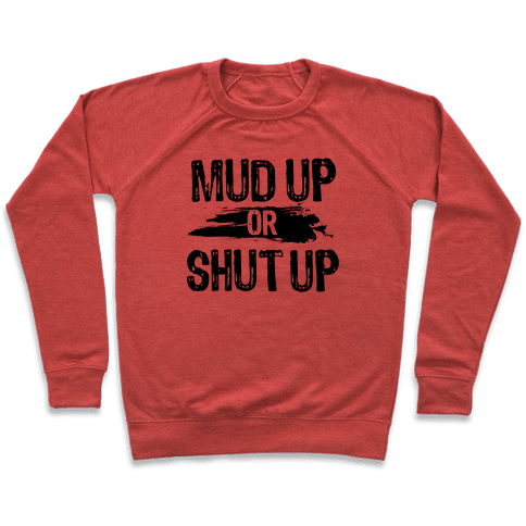 Mud Up Or Shut Up Pullover