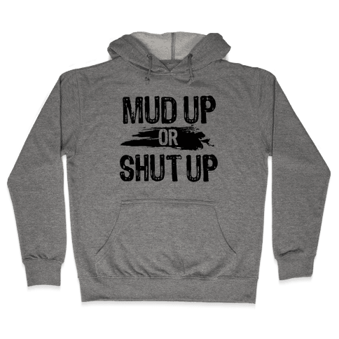 Mud Up Or Shut Up Hooded Sweatshirt