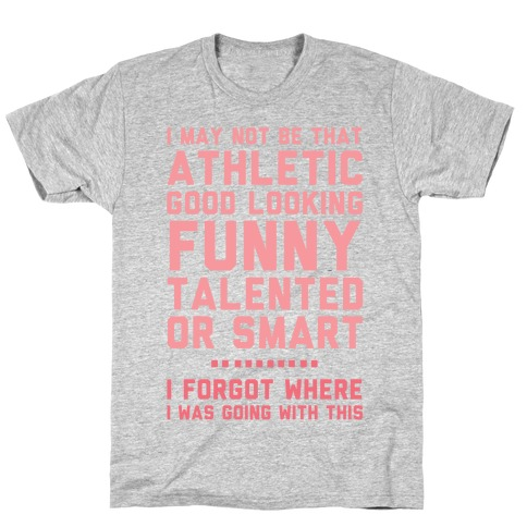 I May Not Be Athletic T-Shirt