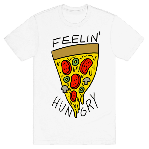 Feelin' Hungry For Pizza Mens T-Shirt