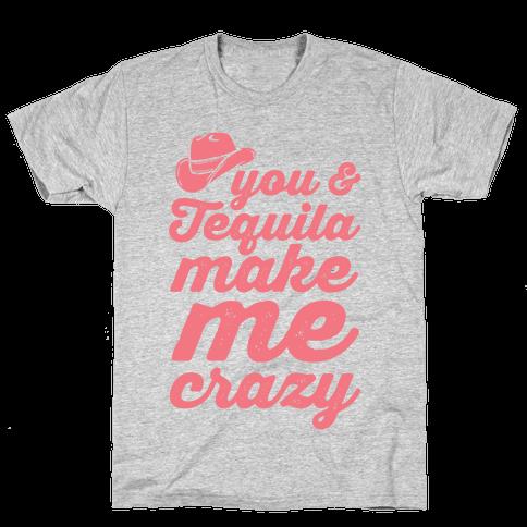 You & Tequila Make Me Crazy Mens T-Shirt