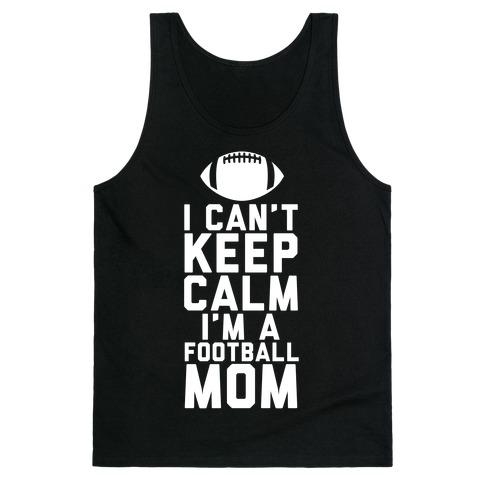 I Can't Keep Calm, I'm A Football Mom Tank Top