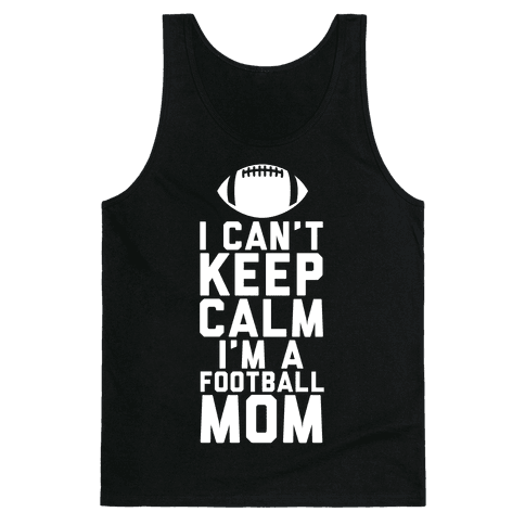 I Can't Keep Calm, I'm A Football Mom Tank Top