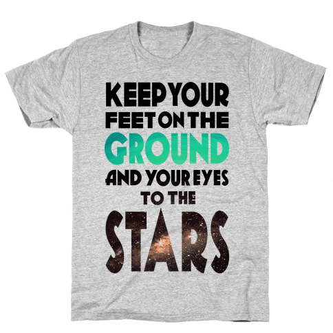Keep Your Feet on the Ground and Your Eyes to the Stars Mens T-Shirt