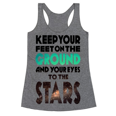 Keep Your Feet on the Ground and Your Eyes to the Stars Racerback Tank Top