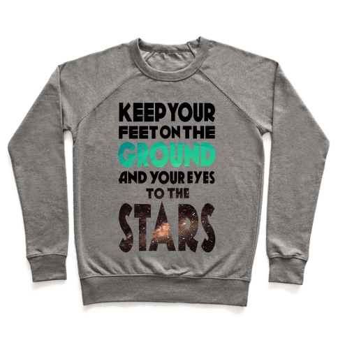 Keep Your Feet on the Ground and Your Eyes to the Stars Pullover