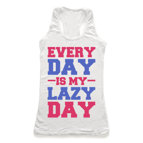 Every Day Is Lazy Day Racerback Tank Top