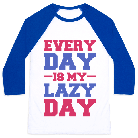 Every Day Is Lazy Day Baseball Tee