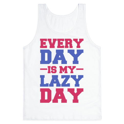 Every Day Is Lazy Day Tank Top