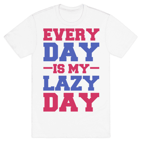 Every Day Is Lazy Day Mens T-Shirt