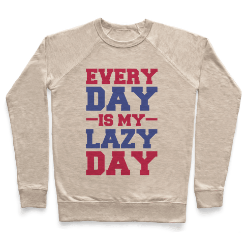 Every Day Is Lazy Day Pullover
