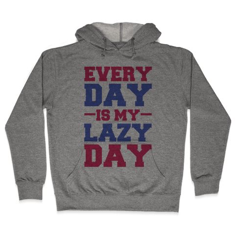 Every Day Is Lazy Day Hooded Sweatshirt