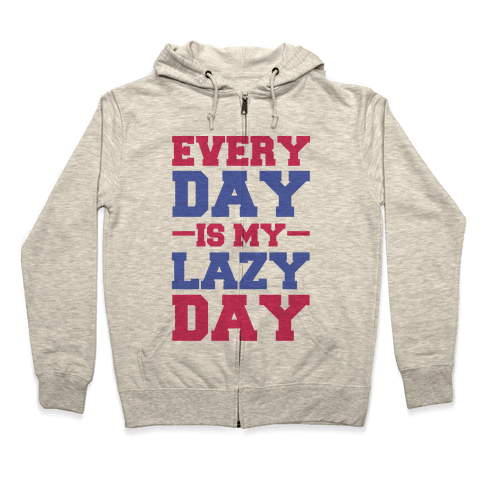 Every Day Is Lazy Day Zip Hoodie