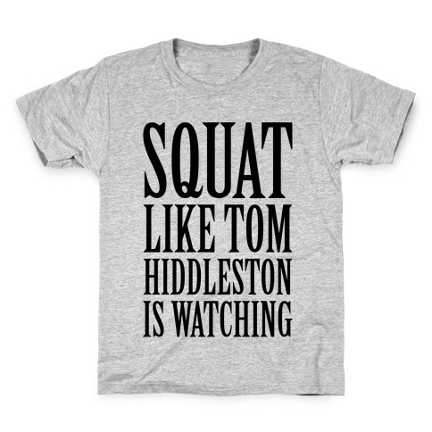 Squat Like Tom Hiddleston Is Watching Kids T-Shirt