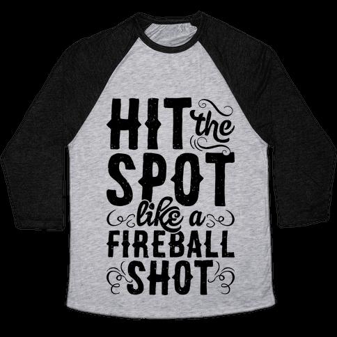 Hit The Spot Like A Fireball Shot Baseball Tee