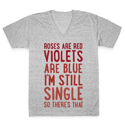 Roses Are Red, Violets Are Blue, I'm Still Single So There's That V-Neck Tee Shirt