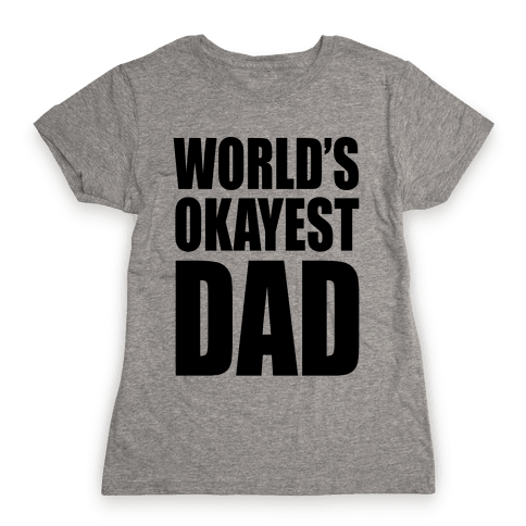 World's Okayest Dad Womens T-Shirt