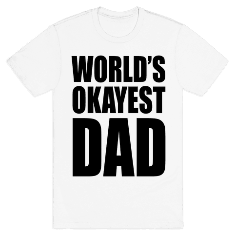 World's Okayest Dad Mens T-Shirt