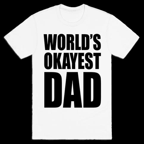 World's Okayest Dad Mens T-Shirt