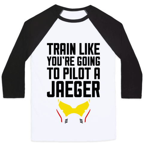 Train Like You're Going To Pilot a Jaeger Baseball Tee
