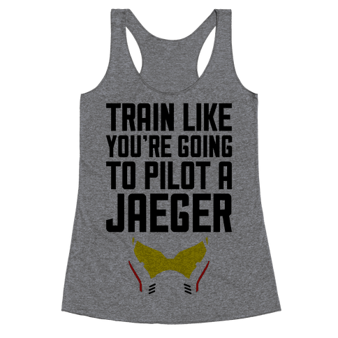 Train Like You're Going To Pilot a Jaeger Racerback Tank Top