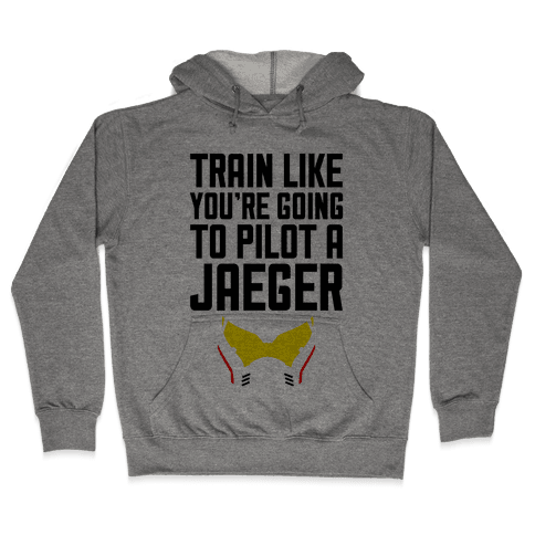 Train Like You're Going To Pilot a Jaeger Hooded Sweatshirt