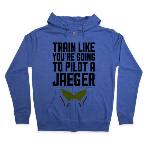 Train Like You're Going To Pilot a Jaeger Zip Hoodie