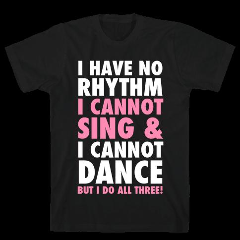 No Rhythm, Can't Sing, Can't Dance Mens T-Shirt