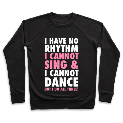 No Rhythm, Can't Sing, Can't Dance Pullover