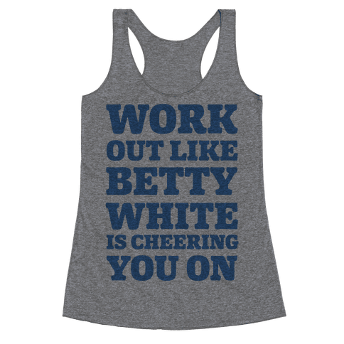 Workout Like Betty White is Cheering You On Racerback Tank Top