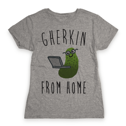 Gherkin From Home Pickle Parody Womens T-Shirt