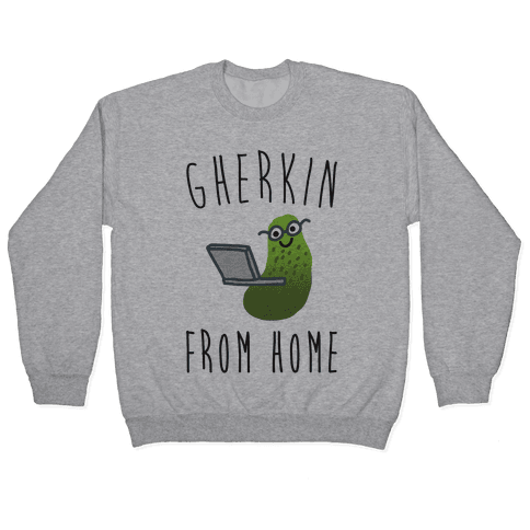 Gherkin From Home Pickle Parody Pullover