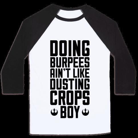 Doing Burpees Ain't Like Dusting Crops, Boy Baseball Tee