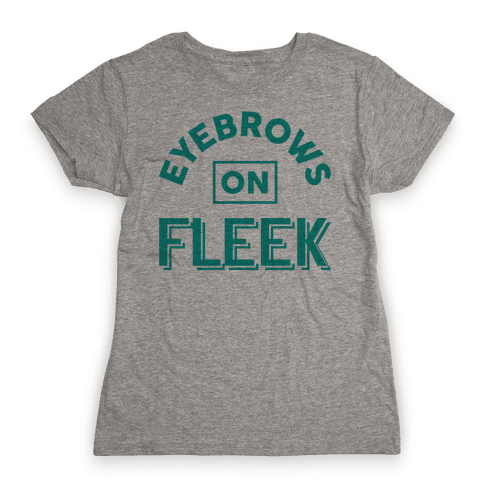 Eyebrows On Fleek Womens T-Shirt