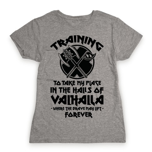 Training to Take my Place in the Halls of Valhalla Womens T-Shirt