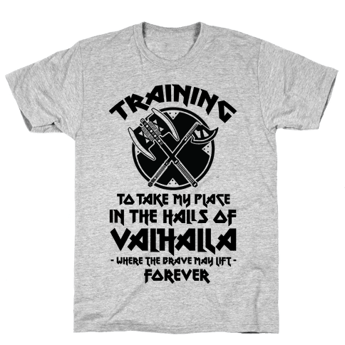 Training to Take my Place in the Halls of Valhalla Mens T-Shirt