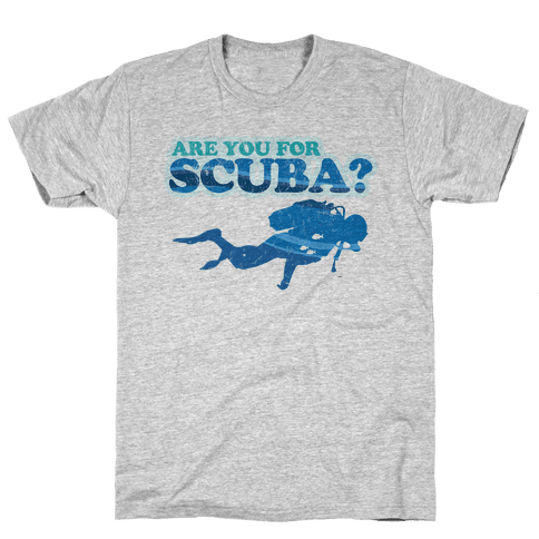 Are You for Scuba? Mens T-Shirt