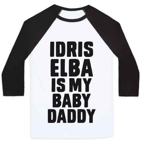 Idris Elba is My Baby Daddy Baseball Tee