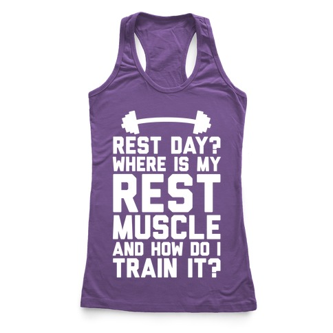 Rest Day? Where Is My Rest Muscle And How Do I Train It? Racerback Tank Top