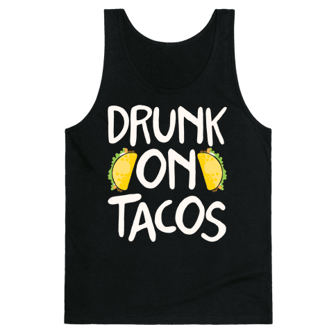 Drunk On Tacos Tank Top