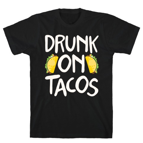 Drunk On Tacos T-Shirt