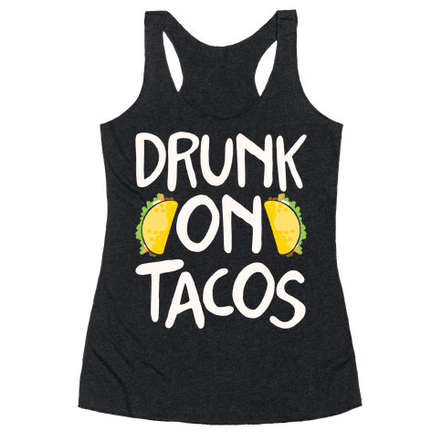 Drunk On Tacos Racerback Tank Top