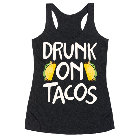 Drunk On Tacos Racerback Tank Top