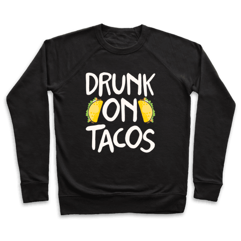 Drunk On Tacos Pullover