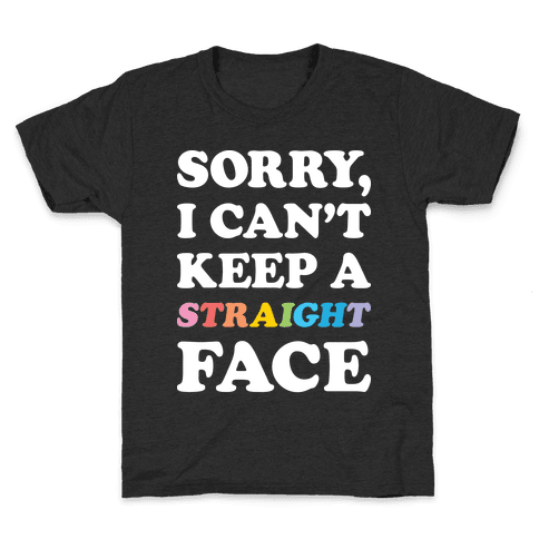 Sorry, I Can't Keep A Straight Face Kids T-Shirt
