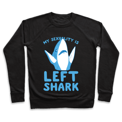 My Sexuality Is Left Shark Pullover
