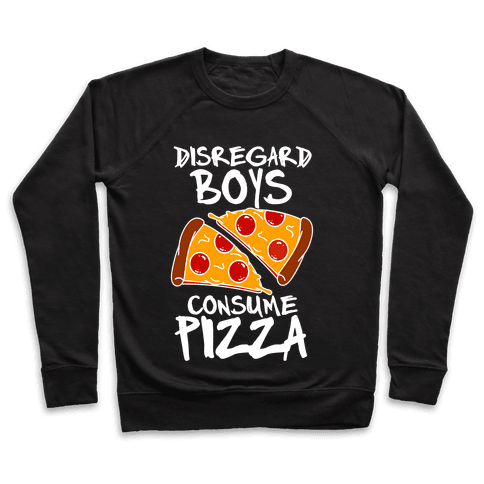 Disregard Boys Consume Pizza Pullover
