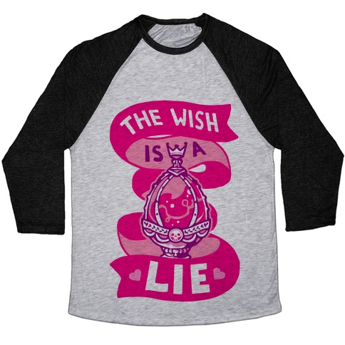 The Wish Is A Lie Baseball Tee